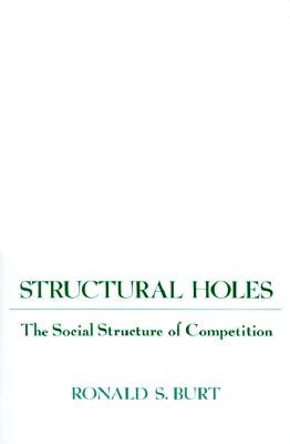 Structural Holes: The Social Structure of Competition, Burt, Ronald S.