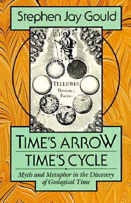 Time's Arrow, Time's Cycle: Myth and Metaphor in the Discovery of Geological Time (The Jerusalem-Harvard Lectures), Gould, Stephen Jay