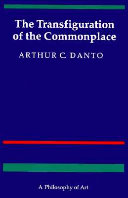 The Transfiguration of the Commonplace: A Philosophy of Art, ARTHUR C. DANTO