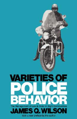 Image for Varieties of Police Behavior: The Management of Law and Order in Eight Communiti