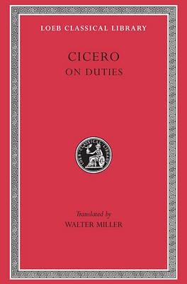 Cicero, Volume XXI. On Duties (De Officiis): De Officiis (Loeb Classical Library No. 30), Cicero