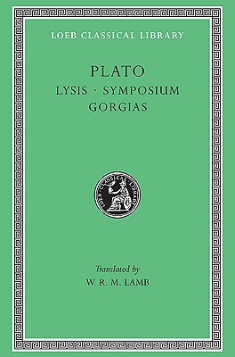 Image for Plato: Lysis. Symposium. Gorgias. (Loeb Classical Library No. 166)