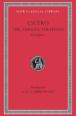 Image for Cicero:  The Verrine Orations I:  Against Caecilius; Against Veres; Part One,Part Two, Books I and II (Loeb Classical Library No. 221)