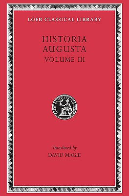 Historia Augusta: Scriptores Historiae Augustae, Volume III (The Two Valerians, the Two Gallieni, the Thirty Pretenders, the Deified Claudius, the ... Pro )(Loeb Classical Library No. 263)
