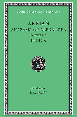 Arrian: Anabasis of Alexander II, Books 5-7. Indica. (Loeb Classical Library No. 269), Arrian, PA Brunt