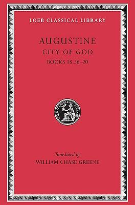 Augustine: City of God, Volume VI, Books 18.36-20 (Loeb Classical Library No. 416), Augustine