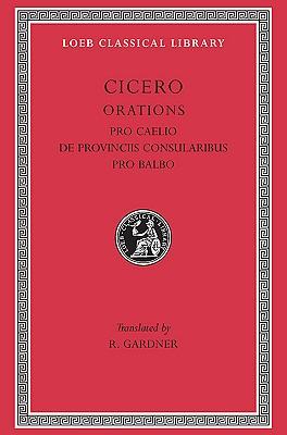 Image for Cicero:  Pro Caelio. De Provinciis Consularibus. Pro Balbo. (Loeb Classical Library No. 447)