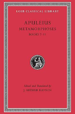 Apuleius: Metamorphoses (The Golden Ass), Volume II, Books 7-11 (Loeb Classical Library No. 453), APULEIUS, J. ARTHUR HANSON