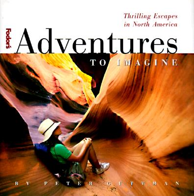 Image for Adventures to Imagine, 1st Edition: Thrilling Escapes in North America (Fodor...