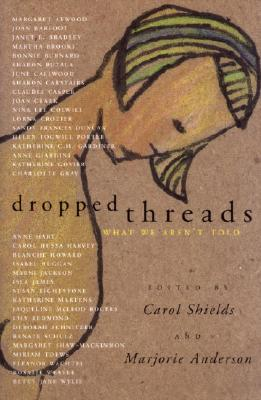 Image for DROPPED THREADS - What We Aren't Told: Starch Salt Chocolate Wine; What Stays in the Family; Notes on a Piece for Carol; Lettuce Turnip and Pea; Casseroles; Hope for the Best - Expect the Worst; Tuck Me In - Redefining Attachment Between Mothers and Sons