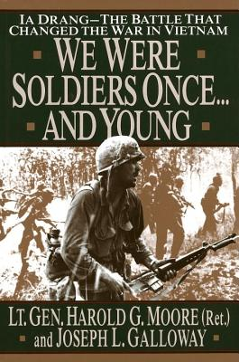 We were Soldiers Once...And Young: Ia Drang--The Battle That Changed The War In Vietnam, Moore, Harold G.; Galloway, Joseph L.
