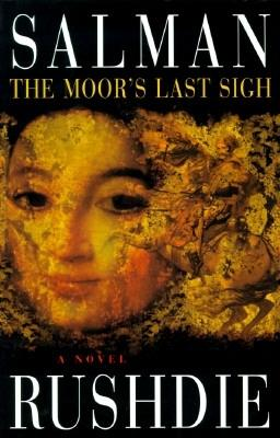 The Moor's Last Sigh: A novel, Rushdie, Salman