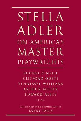 Image for Stella Adler on America's Master Playwrights: Eugene O'Neill, Thornton Wilder, Clifford Odets, William Saroyan, Tennessee Williams, William Inge, Arthur Miller, Edward Albee