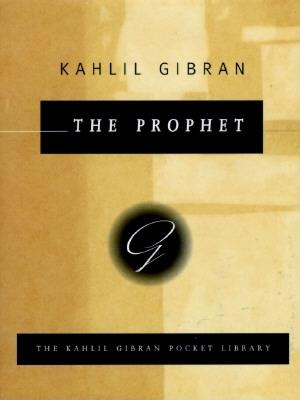 The Prophet (Kahlil Gibran Pocket Library Series), KAHLIL GIBRAN