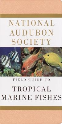 Image for National Audubon Society Field Guide to Tropical Marine Fishes: Caribbean, Gulf of Mexico, Florida, Bahamas,  Bermuda