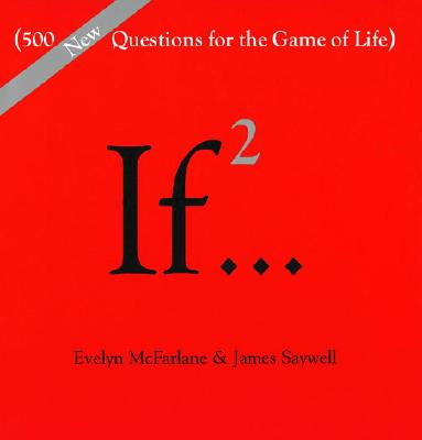 If..., Volume 2: (500 New Questions for the Game of Life) (If Series), Evelyn McFarlane; James Saywell