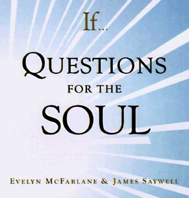 If... Questions for the Soul, Evelyn McFarlane; James Saywell