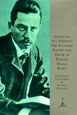 AHEAD OF THE PARTING THE SELECTED POETRY AND PROSE, RILKE, RAINER MARIA