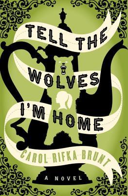 Tell the Wolves I'm Home: A Novel, Carol Rifka Brunt