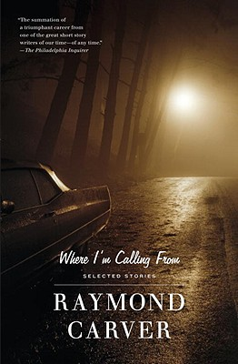Where I'm Calling From: Selected Stories, Carver, Raymond