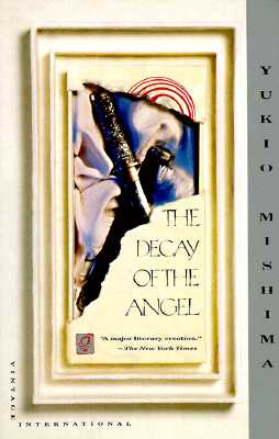 The Decay of the Angel (Sea of Fertility, Book 4), Mishima, Yukio; Seidensticker, Edward G.