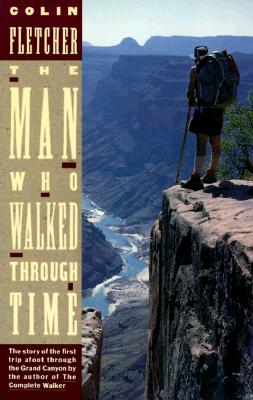 Image for The Man Who Walked Through Time: The Story of the First Trip Afoot Through the Grand Canyon