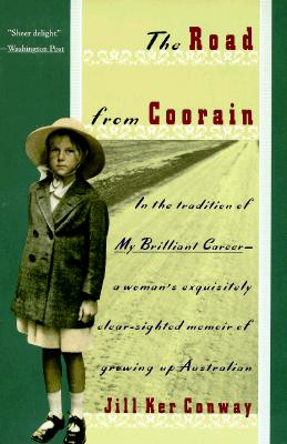 The Road from Coorain, a Woman's Exquistiely Clear-Sighted Memoir of Growing Up in Australia, Conway, Jill Ker