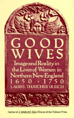 Good Wives: Image and Reality in the Lives of Women in Northern New England, 1650-1750, ULRICH, Laurel Thatcher