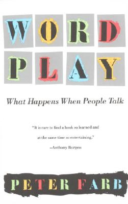 Word Play: What Happens When People Talk, Farb, Peter