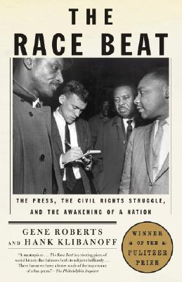 The Race Beat: The Press, the Civil Rights Struggle, and the Awakening of a Nation, Roberts, Gene