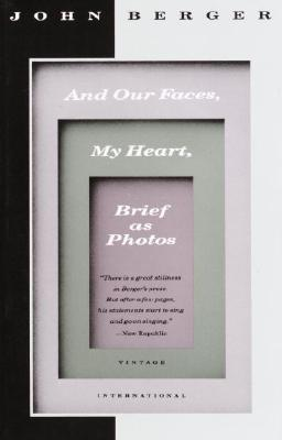 And Our Faces, My Heart, Brief as Photos, John Berger