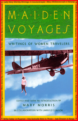 Image for Maiden Voyages: Writings of Women Travelers.