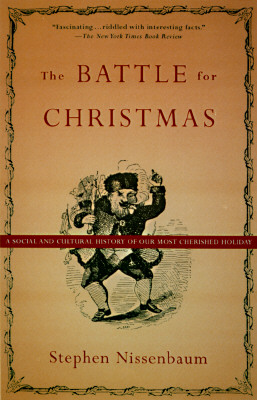The Battle for Christmas: A Social and Cultural History of Our Most Cherished Holiday, Nissenbaum, Stephen