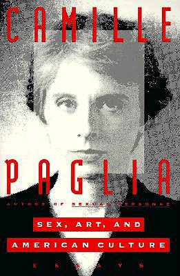Sex, Art, and American Culture: Essays, Paglia, Camille