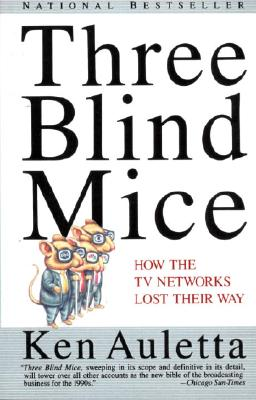 Three Blind Mice: How the TV Networks Lost Their Way, Ken Auletta