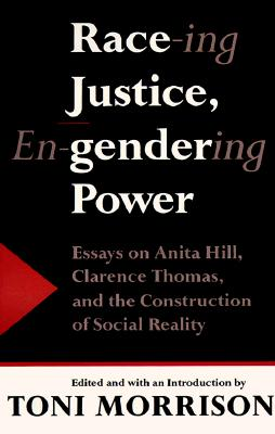 Image for Race-ing Justice, En-Gendering Power: Essays on Anita Hill, Clarence Thomas, and the Construction of Social Reality