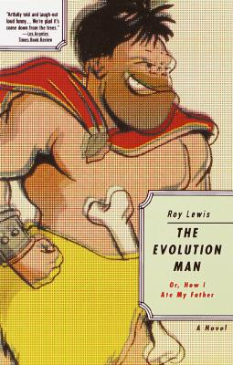The Evolution Man : Or How I Ate My Father, a Novel, Lewis, Roy