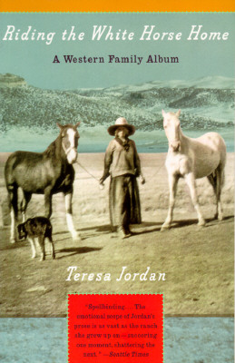Riding the White Horse Home: A Western Family Album, Jordan, Teresa