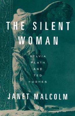 The Silent Woman: Sylvia Plath and Ted Hughes, Malcolm, Janet