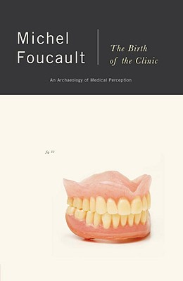 The Birth of the Clinic: An Archaeology of Medical Perception, Michel Foucault