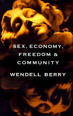 Sex, Economy, Freedom & Community: Eight Essays, Berry, Wendell