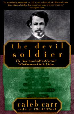 The Devil Soldier: The American Soldier of Fortune Who Became a God in China, Carr, Caleb