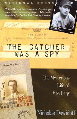 Image for The Catcher Was a Spy: The Mysterious Life of Moe Berg