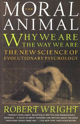 The Moral Animal: Why We Are, the Way We Are: The New Science of Evolutionary Psychology, Wright, Robert