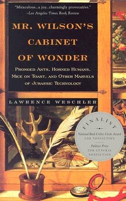 Mr. Wilson's Cabinet of Wonder: Pronged Ants, Horned Humans, Mice on Toast, and Other Marvels of Jurassic Technology, Weschler, Lawrence