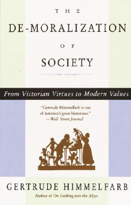 De-Moralization of Society : From Victorian Virtues to Modern Values, GERTRUDE HIMMELFARB