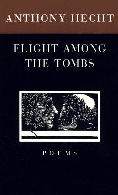 Flight Among the Tombs: Poems, Anthony Hecht