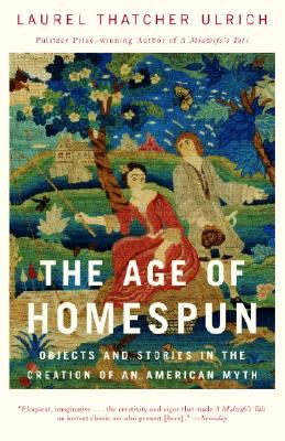 Image for The Age of Homespun: Objects and Stories in the Creation of an American Myth