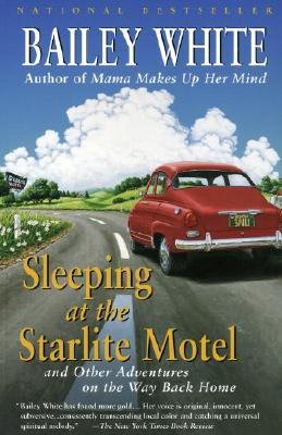 Sleeping at the Starlite Motel and Other Adventures on The Way back Home, White, Bailey