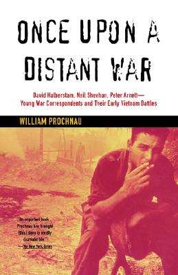 """Image for """"Once Upon a Distant War: David Halberstam, Neil Sheehan, Peter Arnett--Young War Correspondents and Their  Early Vietnam Battles"""""""